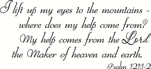 Psalm 121:1-2 Wall Art, I Lift up My Eyes to the Mountains, From Where Does My Help Come From, My Help Comes From the Lord, the Maker of Heaven and Earth, Creation Vinyls