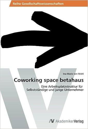 Cover des Buchs: Coworking space betahaus: Eine Arbeitsplatzstruktur für Selbstständige und junge Unternehmer