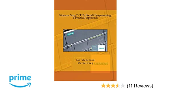 Siemens Step 7 (TIA Portal) Programming, a Practical Approach: Jon