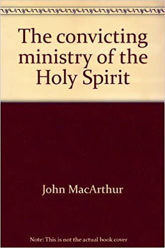 The convicting ministry of the holy spirit john macarthurs bible the convicting ministry of the holy spirit john macarthurs bible studies john macarthur 9780802453747 amazon books negle Choice Image