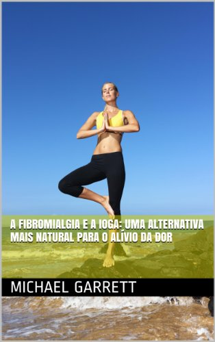 A fibromialgia e a ioga: uma alternativa mais natural para o alívio da dor