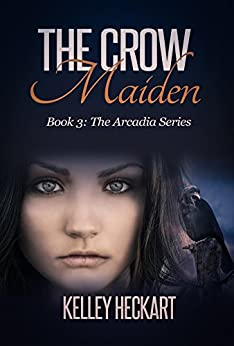The Crow Maiden: Book 3: The Arcadia Series (a Bronze Age fantasy) by [Heckart, Kelley]