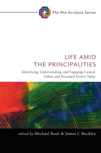 Life Amid the Principalities: Identifying, Understanding, and Engaging Created, Fallen, and Disarmed Powers Today (Pro E