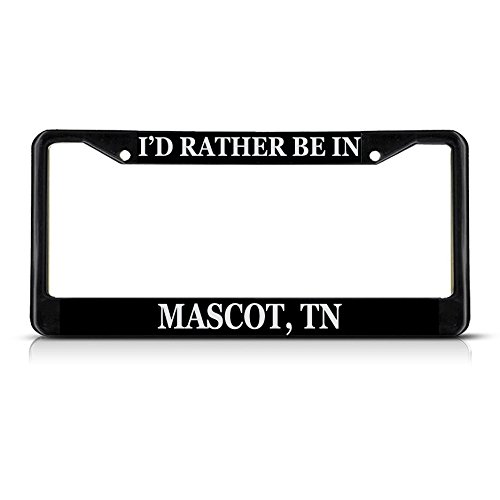 Metal License Plate Frame Solid Insert I'd Rather Be in Mascot, Tn Car Auto Tag Holder - Black 2 Holes, Set of 2