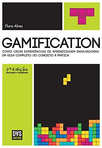 Gamification. Como Criar Experiências de Aprendizagem Engajadoras