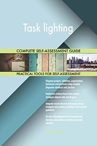 Task lighting All-Inclusive Self-Assessment - More than 690 Success Criteria, Instant Visual Insights, Comprehensive Spreadsheet Dashboard, Auto-Prioritized for Quick Results