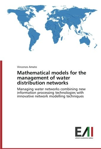 Download Mathematical models for the management of water distribution networks: Managing water networks combining new information processing technologies with innovative network modelling techniques ebook