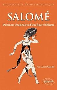 Salomé : Destinées d'une princesse biblique par Paul-André Claudel