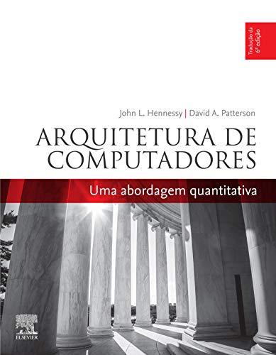 Arquitetura de computadores 6ª edição: Uma abordagem quantitativa