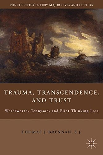 Trauma, Transcendence, and Trust: Wordsworth, Tennyson, and Eliot Thinking Loss (Nineteenth-Century Major Lives and Letters)