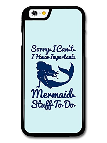Sorry I Can't I Have Important Mermaid Stuff to Do Funny Quote case for iPhone 6 6S