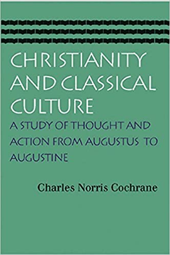 Christianity and classical culture charles norris cochrane christianity and classical culture charles norris cochrane 9780865974135 amazon books fandeluxe Image collections