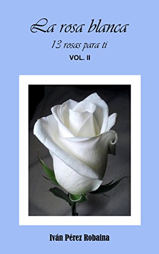 La Rosa Blanca 13 Poemas Para Ti Nº 2 Spanish Edition Kindle