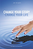 Change Your Story, Change Your Life: A Path to Success