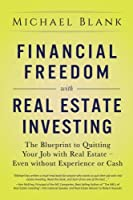 Financial Freedom with Real Estate Investing: The Blueprint To Quitting Your Job With Real Estate - Even Without Experience Or Cash