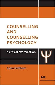 Book Counselling and Counselling Psychology: A Critical Examination by Colin Feltham (2013-04-13)