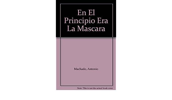En El Principio Era La Mascara: Antonio Machado, Cuervo-Buero: 9788484720041: Amazon.com: Books