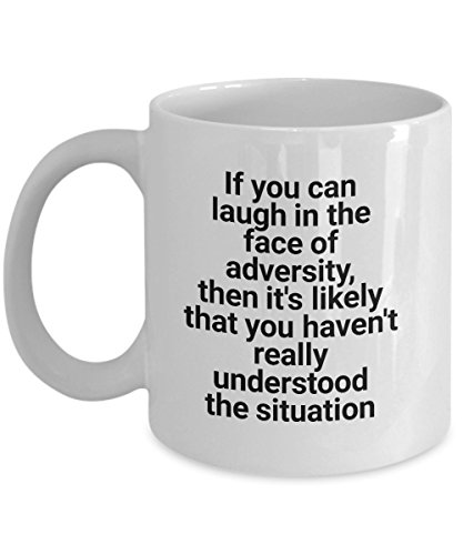 If you can laugh in the face of adversity, then it's likely that you haven't really understood the situation - Funny office mug - Joke coffee cups for ()
