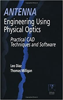 Antenna Engineering Using Physical Optics: Practical CAD Techniques and Software (Artech House Antenna Library) by Leo Diaz (1996-09-30)