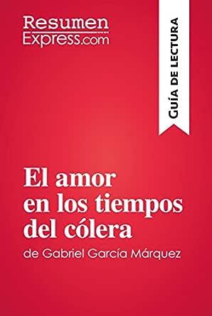 El Amor En Los Tiempos Del Cólera De Gabriel García Márquez Guía De Lectura Resumen Y Análisis Completo Ebook Resumenexpress Com Amazon Com Mx Tienda Kindle