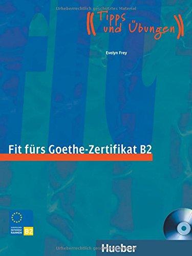 Fit fürs Goethe-Zertifikat B2: Prüfungstraining.Deutsch als Fremdsprache / Lehrbuch mit integrierter Audio-CD