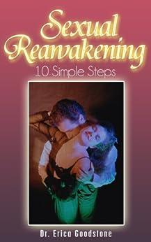 Sexual Reawakening - 10 Simple Steps (Sexual and Spiritual Reawakening Book 2) by [Goodstone, Dr. Erica]