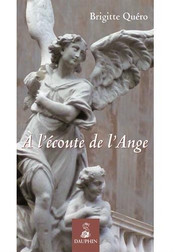 A l'écoute de l'Ange Broché – 20 février 2014 Brigitte Quéro A l'écoute de l'Ange Editions du Dauphin 2716315132