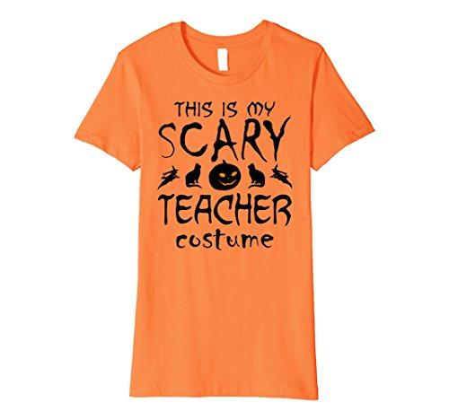 [Womens THIS IS MY SCARY TEACHER COSTUME Halloween PREMIUM T-shirt Medium Orange] (Super Teacher Costume Ideas)