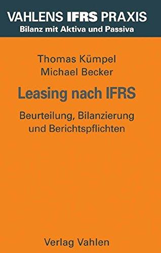 Leasing nach IFRS: Beurteilung, Bilanzierung und Berichtspflichten (Vahlens IFRS Praxis)