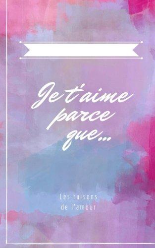 Je t'aime parce que...: Les Raisons de l'amour (Little painters) (French Edition)