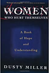 Women Who Hurt Themselves: A Book Of Hope And Understanding Paperback