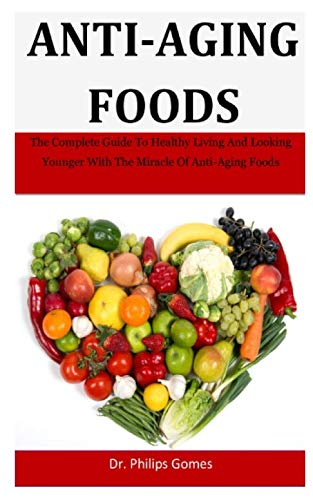 41ayP0EI54L - Anti-Aging Foods: The Complete Guide To Healthy Living And Looking Younger With The Miracle Of Anti-Aging Foods