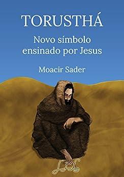 Torusthá novo símbolo ensinado por Jesus: Caminhos espirituais com o Reiki por [Sader, Moacir]