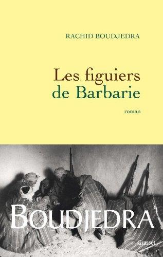 Les Figuiers De Barbarie - Rachid Boudjedra