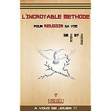 L'incroyable méthode pour réussir sa vie: Réveillez votre potentiel à succès (French Edition)