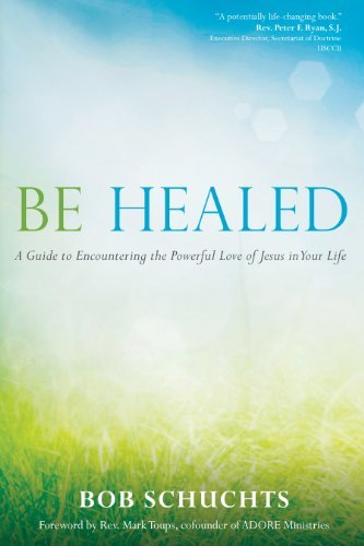 Be Healed: A Guide to Encountering the Powerful Love of Jesus in Your Life ebook