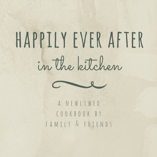 Bridal Shower Cookbook - Happily Ever After In The Kitchen: A Newlywed Cookbook By Family & Friends: Fill In Wedding Cookbook; Bridal Shower Activity; Engagement Party Gift for Bride to Be; Engagement Gift
