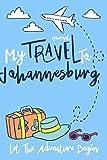 My Travel to Johannesburg Log Journal / NoteBook  6x9 Ruled Lined 120 Pages Trip traveler log book: Let The Adventure Begin Johannesburg Travel Trip ... giftkeepsake Memories journal notebook diary