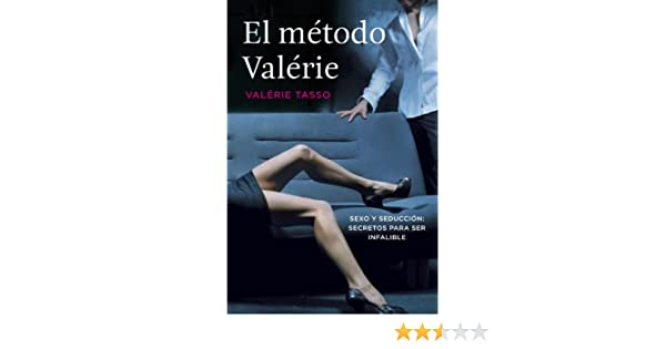 El método Valérie: Sexo y seducción: secretos para ser infalible