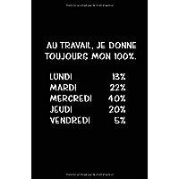 Au Travail, Je Donne Toujours Mon 100%.: Carnet De Notes -108 Pages Avec Papier Ligné Petit Format A5 - Blanc Sur Noir