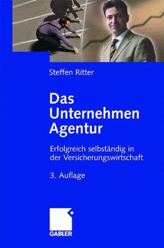 Das Unternehmen Agentur: Erfolgreich selbständig in der Versicherungswirtschaft Gebundenes Buch – Oktober 2007 Steffen Ritter Gabler Verlag 3834906530 Existenzgründung