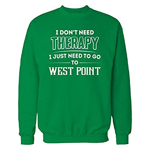 Don't Need Therapy Need To Go To West Point City - Sweatshirt Irish_green XL (West Point Mom)
