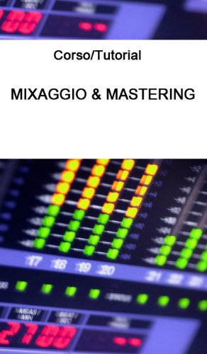 Corso/Tutorial di Mixaggio & Mastering Professionale Digitale (Italian Edition)