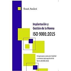 Implantación y gestión de la Norma ISO 9001:2015: Una guía paso a paso para implantar y mantener cada requisito de la Norma ISO 9001:2015