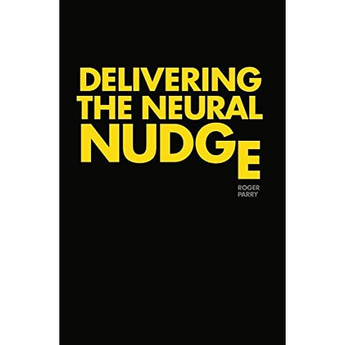 Delivering the Neural Nudge: How the mobile internet is applying the insights of behavioural economics and neuroscience to revolutionise marketing communications.