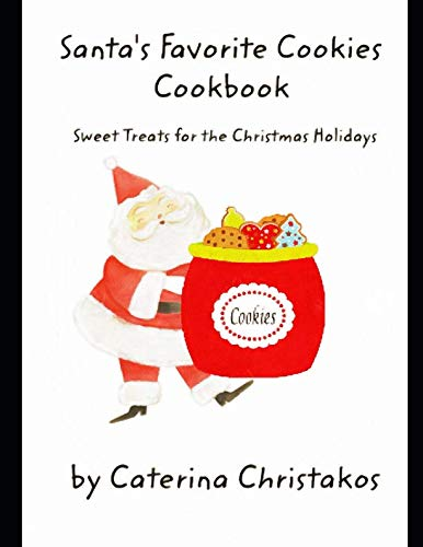 Santa's Favorite Cookies Cookbook: Sweet Treats for the Christmas Holidays by Caterina Christakos