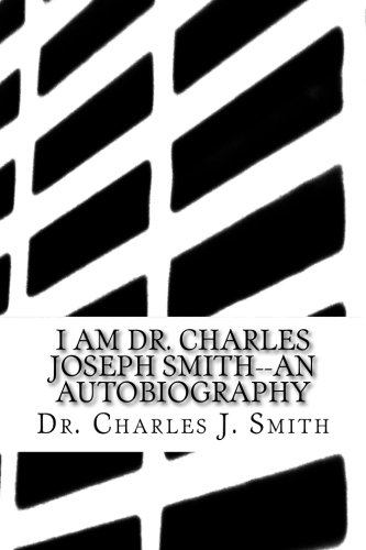 I am Dr. Charles Joseph Smith--An Autobiography: A Musician and Artist Who Had Tamed The Autism Beast