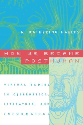 How We Became Posthuman: Virtual Bodies in Cybernetics, Literature, and Informatics [N. Katherine Hayles] (Tapa Blanda)