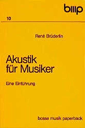 Akustik für Musiker: Eine Einführung für Lernende, Ausübende und Musikliebhaber (Bosse Musikpaperback)