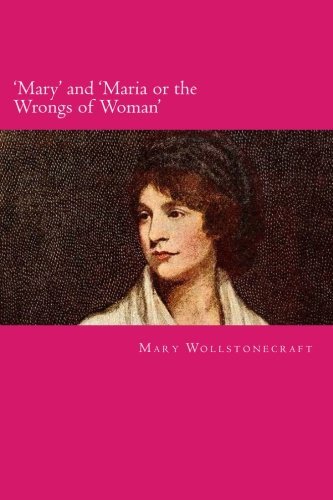 'Mary' and 'Maria or the Wrongs of Woman' (Mary Wollstonecraft Maria Or The Wrongs Of Woman)